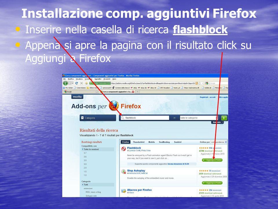 Installazione comp. aggiuntivi Firefox Inserire nella casella di ricerca flashblock Appena si apre la pagina con il risultato click su Aggiungi a Fire