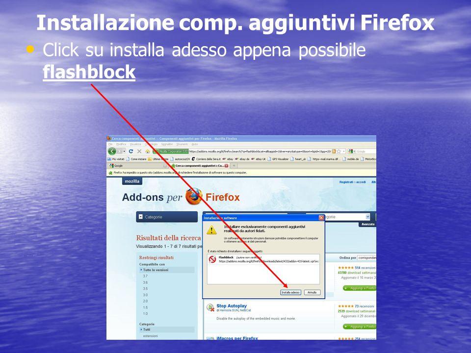 Installazione comp. aggiuntivi Firefox Click su installa adesso appena possibile flashblock