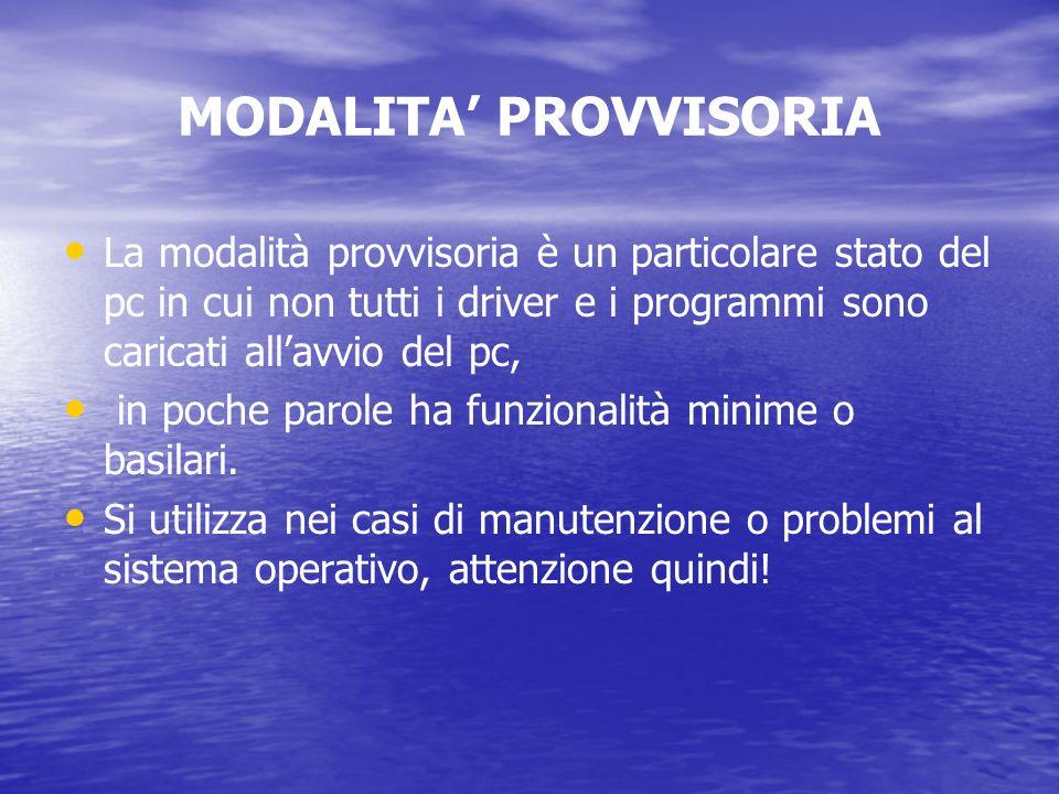 MODALITA PROVVISORIA La modalità provvisoria è un particolare stato del pc in cui non tutti i driver e i programmi sono caricati allavvio del pc, in p