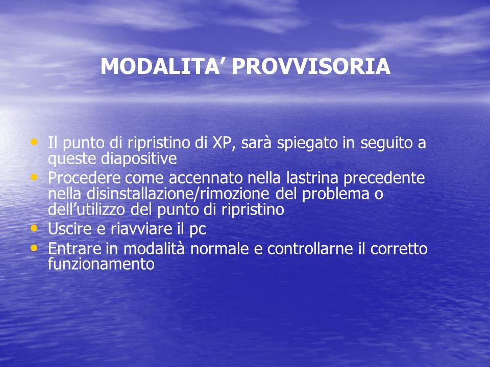 MODALITA PROVVISORIA Il punto di ripristino di XP, sarà spiegato in seguito a queste diapositive Procedere come accennato nella lastrina precedente ne