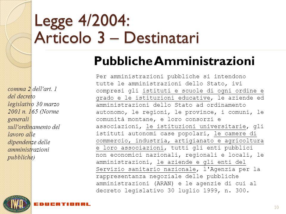 Legge 4/2004: Articolo 3 – Destinatari Pubbliche Amministrazioni 10 Per amministrazioni pubbliche si intendono tutte le amministrazioni dello Stato, i