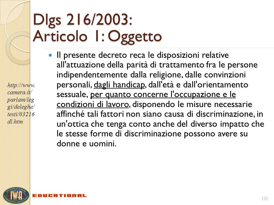 102 Dlgs 216/2003: Articolo 1: Oggetto Il presente decreto reca le disposizioni relative all'attuazione della parità di trattamento fra le persone ind