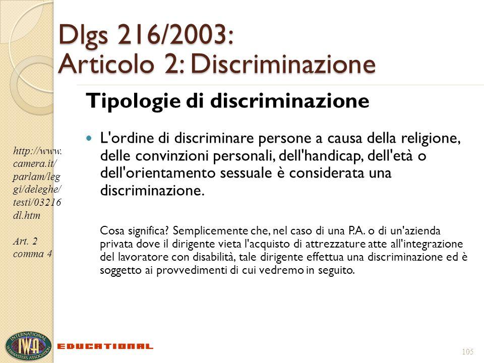 105 Dlgs 216/2003: Articolo 2: Discriminazione Tipologie di discriminazione L ordine di discriminare persone a causa della religione, delle convinzioni personali, dell handicap, dell età o dell orientamento sessuale è considerata una discriminazione.