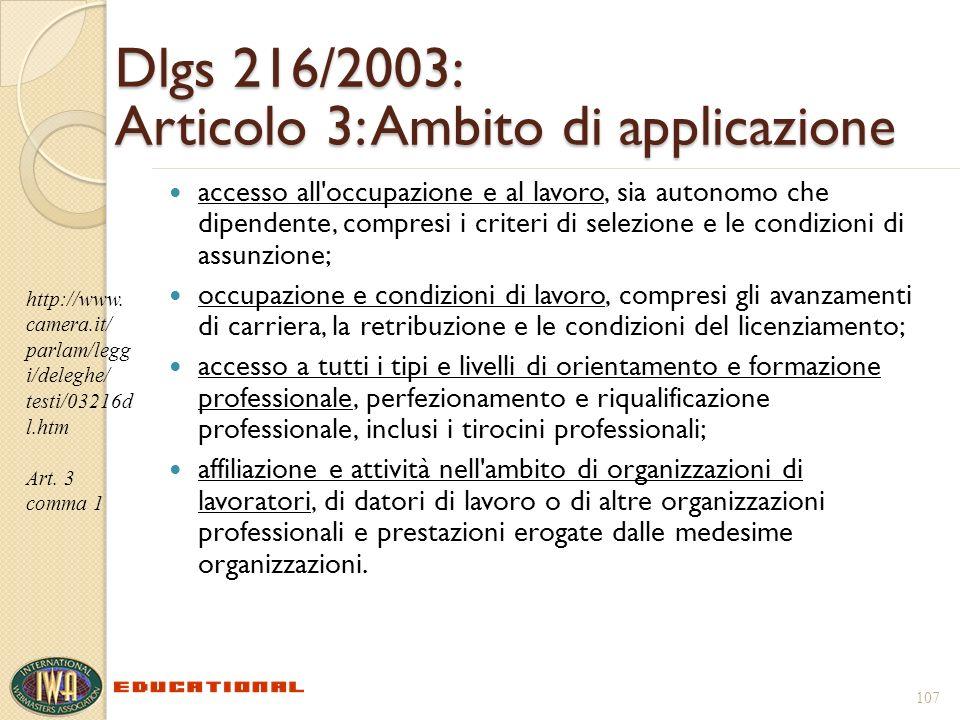 107 Dlgs 216/2003: Articolo 3: Ambito di applicazione accesso all'occupazione e al lavoro, sia autonomo che dipendente, compresi i criteri di selezion