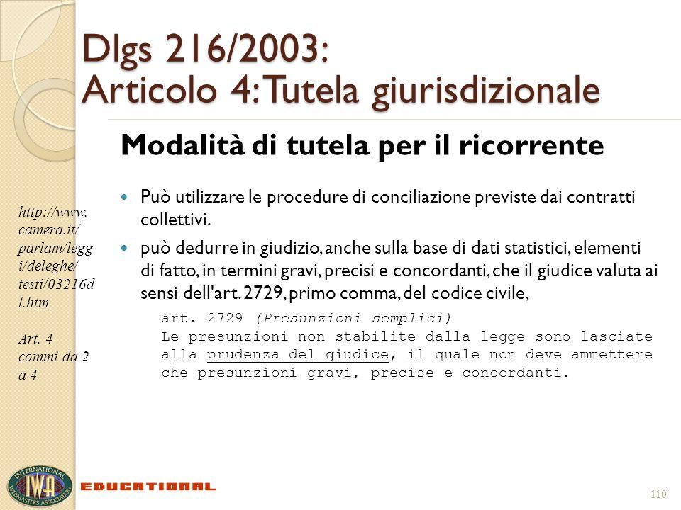 110 Dlgs 216/2003: Articolo 4: Tutela giurisdizionale Modalità di tutela per il ricorrente Può utilizzare le procedure di conciliazione previste dai contratti collettivi.