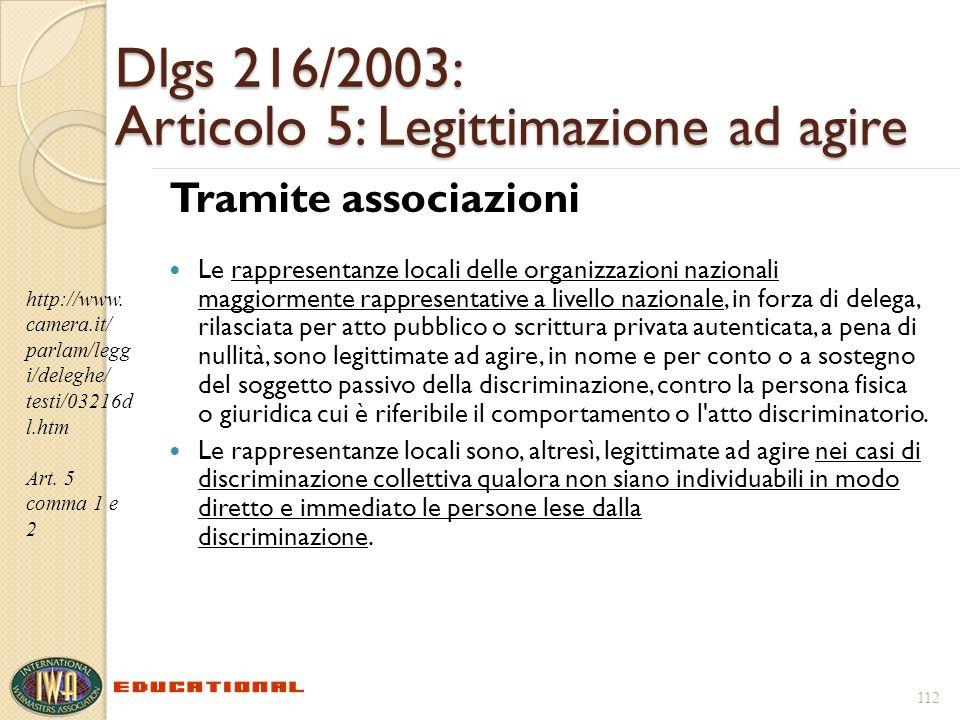 112 Dlgs 216/2003: Articolo 5: Legittimazione ad agire Tramite associazioni Le rappresentanze locali delle organizzazioni nazionali maggiormente rappr