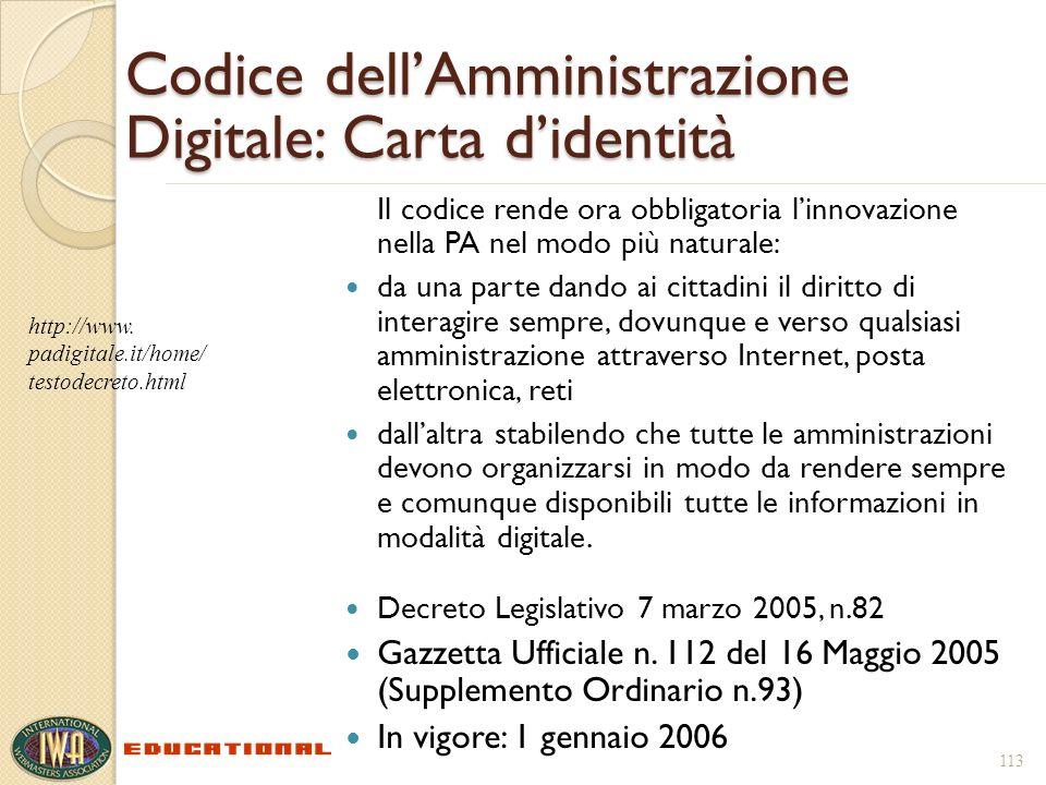 113 Codice dellAmministrazione Digitale: Carta didentità Il codice rende ora obbligatoria linnovazione nella PA nel modo più naturale: da una parte da