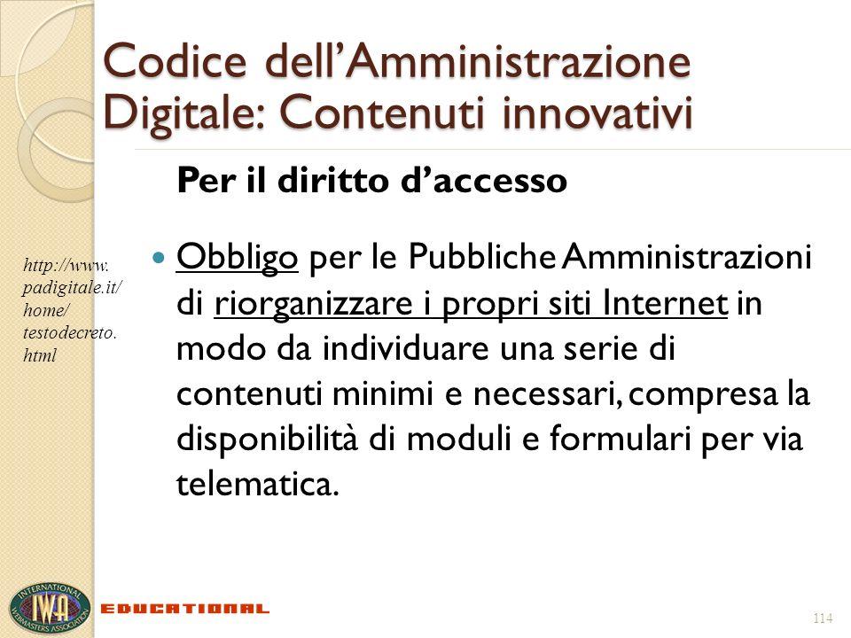 114 Codice dellAmministrazione Digitale: Contenuti innovativi Per il diritto daccesso Obbligo per le Pubbliche Amministrazioni di riorganizzare i prop