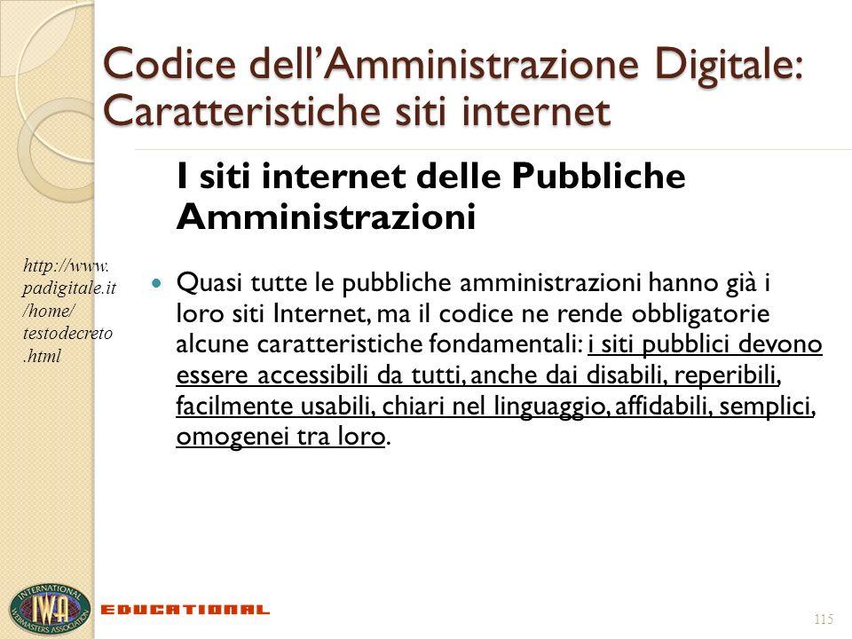 115 Codice dellAmministrazione Digitale: Caratteristiche siti internet I siti internet delle Pubbliche Amministrazioni Quasi tutte le pubbliche ammini
