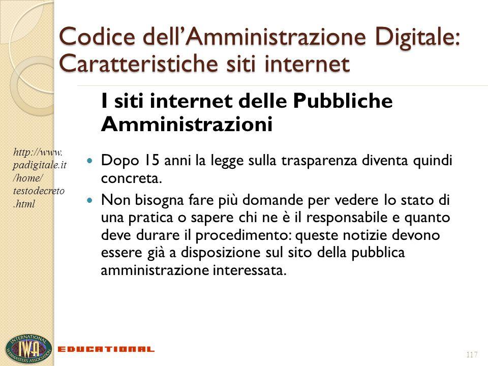 117 Codice dellAmministrazione Digitale: Caratteristiche siti internet I siti internet delle Pubbliche Amministrazioni Dopo 15 anni la legge sulla trasparenza diventa quindi concreta.
