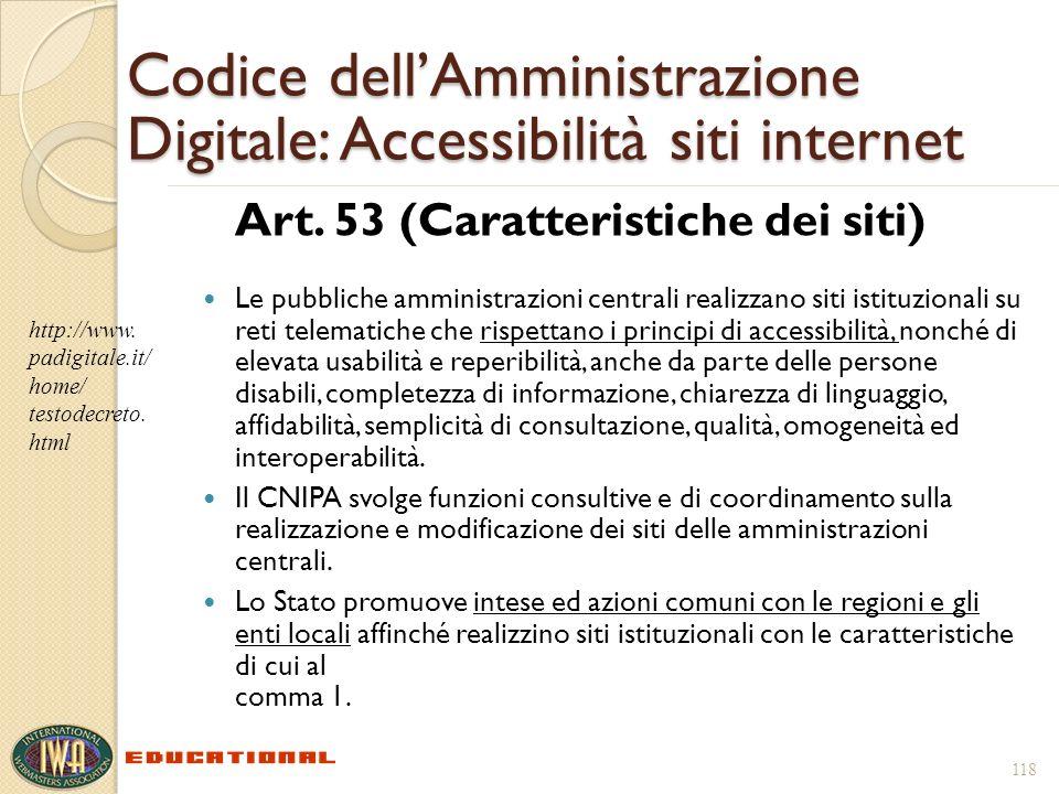 118 Codice dellAmministrazione Digitale: Accessibilità siti internet Art. 53 (Caratteristiche dei siti) Le pubbliche amministrazioni centrali realizza