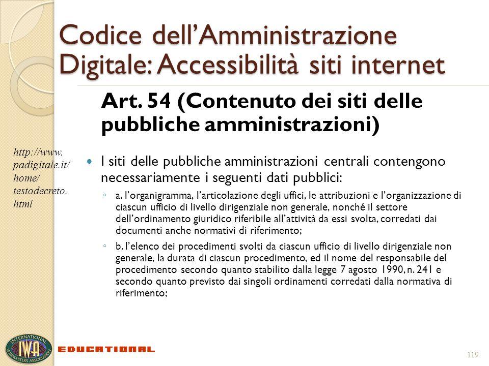 119 Codice dellAmministrazione Digitale: Accessibilità siti internet Art. 54 (Contenuto dei siti delle pubbliche amministrazioni) I siti delle pubblic