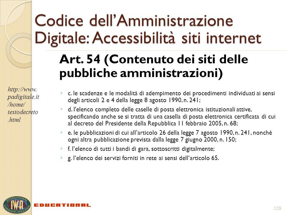 120 Codice dellAmministrazione Digitale: Accessibilità siti internet Art. 54 (Contenuto dei siti delle pubbliche amministrazioni) c. le scadenze e le