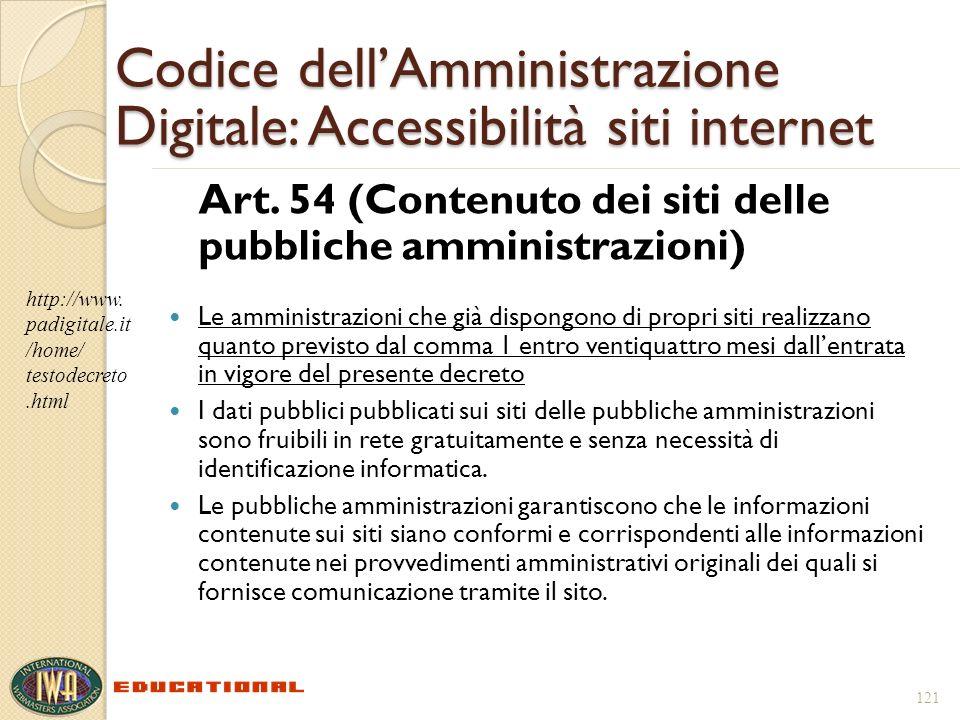 121 Codice dellAmministrazione Digitale: Accessibilità siti internet Art. 54 (Contenuto dei siti delle pubbliche amministrazioni) Le amministrazioni c