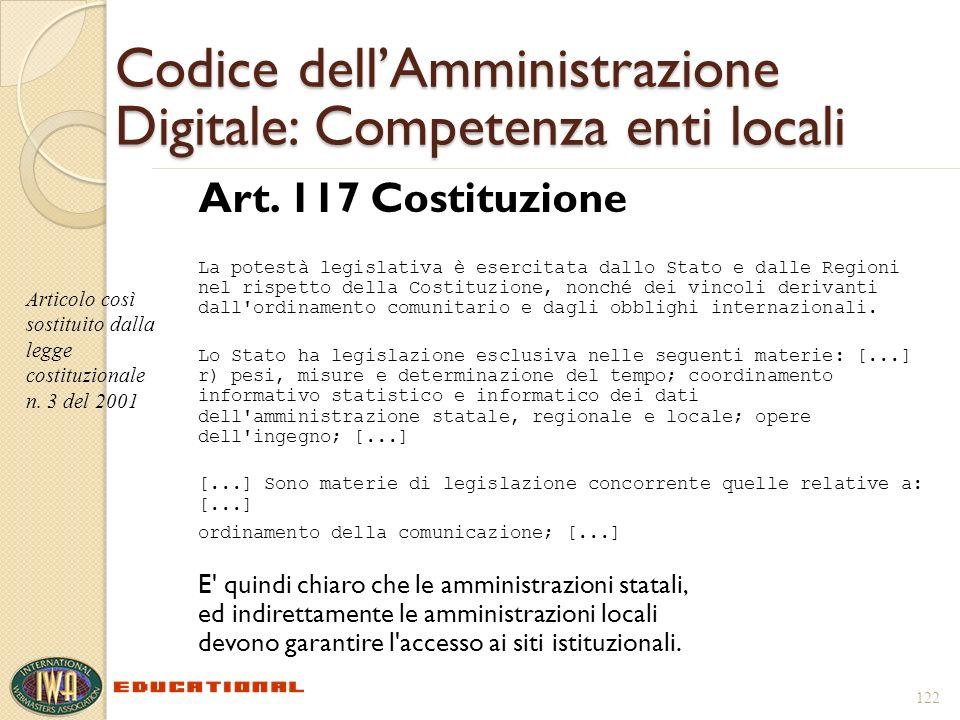 122 Codice dellAmministrazione Digitale: Competenza enti locali Art. 117 Costituzione La potestà legislativa è esercitata dallo Stato e dalle Regioni