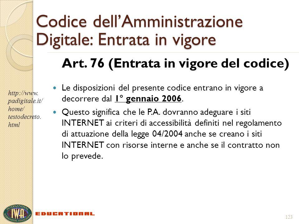 123 Codice dellAmministrazione Digitale: Entrata in vigore Art. 76 (Entrata in vigore del codice) Le disposizioni del presente codice entrano in vigor