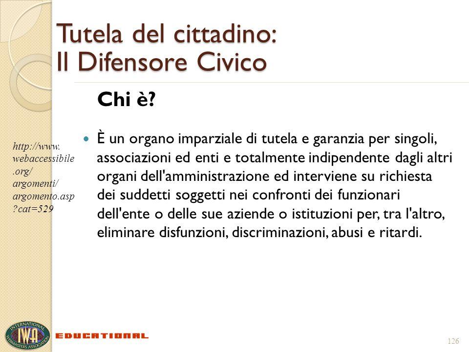 126 Tutela del cittadino: Il Difensore Civico Chi è? È un organo imparziale di tutela e garanzia per singoli, associazioni ed enti e totalmente indipe