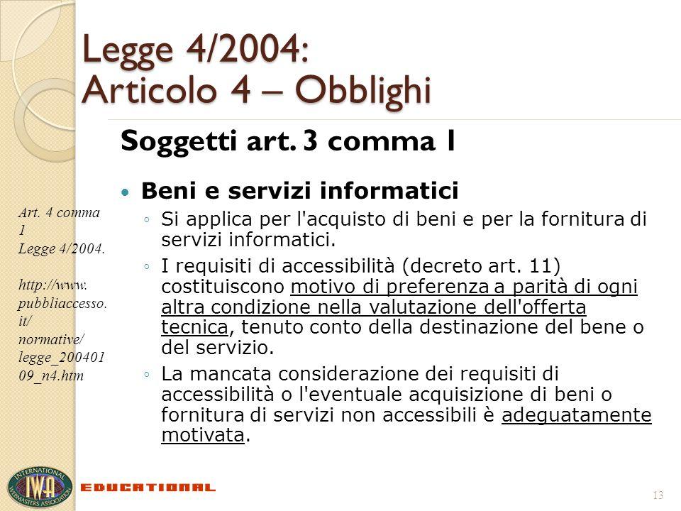 Legge 4/2004: Articolo 4 – Obblighi Soggetti art. 3 comma 1 Beni e servizi informatici Si applica per l'acquisto di beni e per la fornitura di servizi