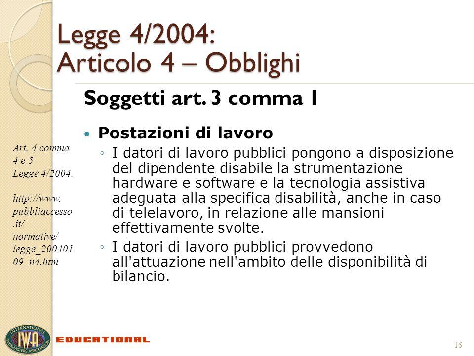Legge 4/2004: Articolo 4 – Obblighi Soggetti art. 3 comma 1 Postazioni di lavoro I datori di lavoro pubblici pongono a disposizione del dipendente dis