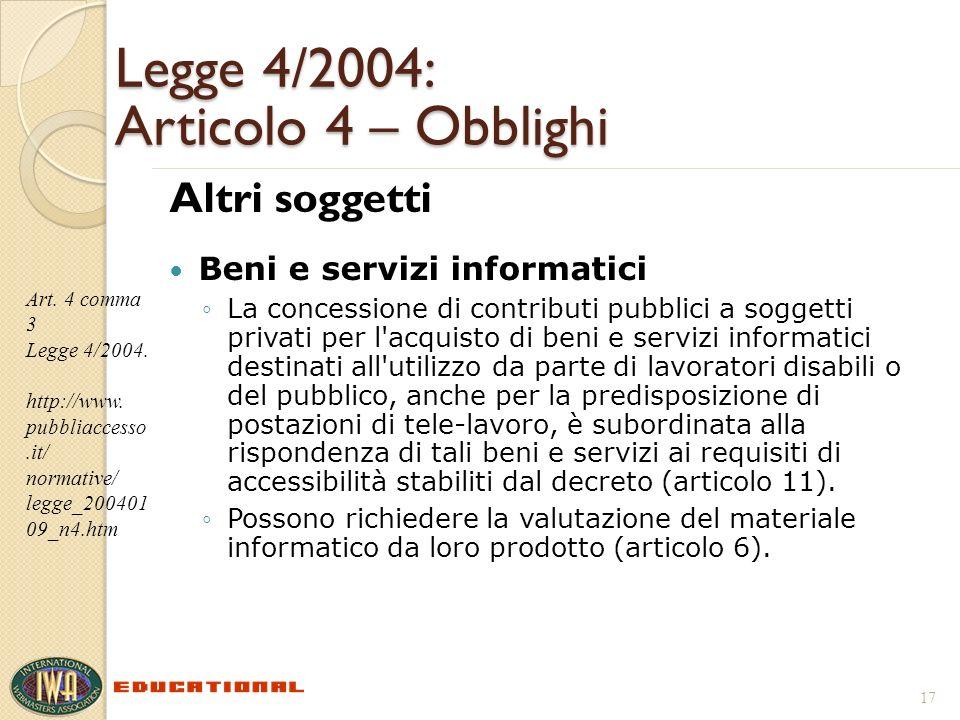 Legge 4/2004: Articolo 4 – Obblighi Altri soggetti Beni e servizi informatici La concessione di contributi pubblici a soggetti privati per l'acquisto
