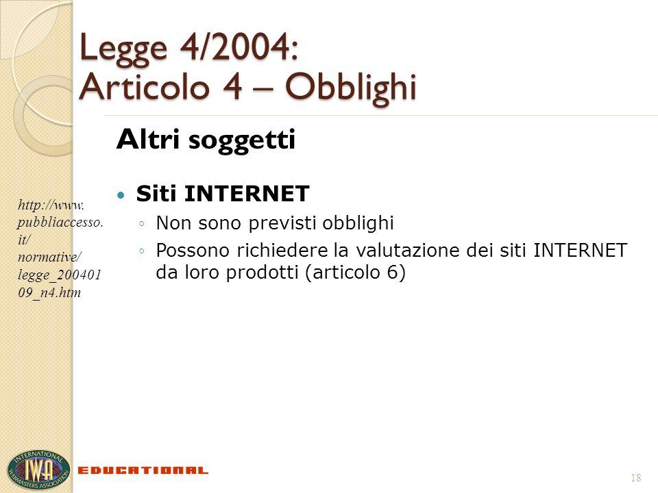 Legge 4/2004: Articolo 4 – Obblighi Altri soggetti Siti INTERNET Non sono previsti obblighi Possono richiedere la valutazione dei siti INTERNET da loro prodotti (articolo 6) 18 http://www.
