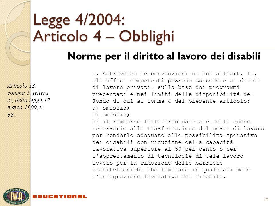 Legge 4/2004: Articolo 4 – Obblighi Norme per il diritto al lavoro dei disabili 20 Articolo 13, comma 1, lettera c), della legge 12 marzo 1999, n. 68.
