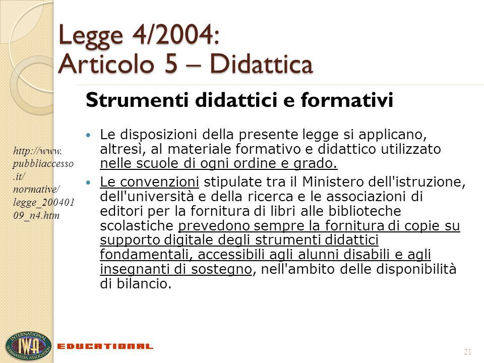 Legge 4/2004: Articolo 5 – Didattica Strumenti didattici e formativi Le disposizioni della presente legge si applicano, altresì, al materiale formativo e didattico utilizzato nelle scuole di ogni ordine e grado.