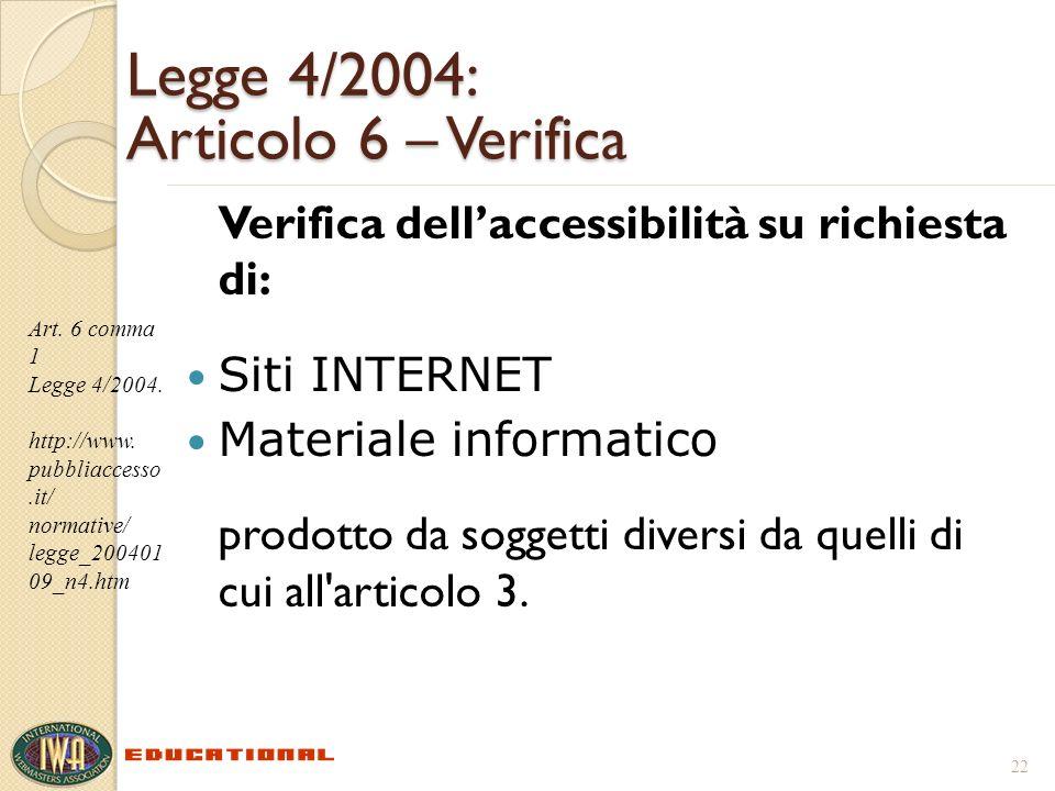 Legge 4/2004: Articolo 6 – Verifica Verifica dellaccessibilità su richiesta di: Siti INTERNET Materiale informatico prodotto da soggetti diversi da quelli di cui all articolo 3.