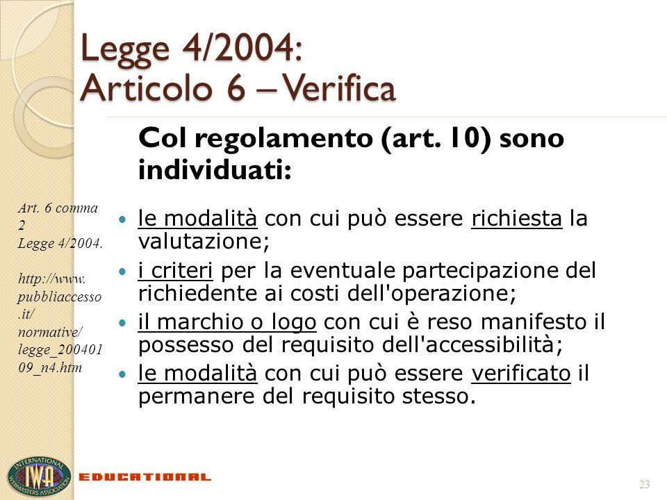 Legge 4/2004: Articolo 6 – Verifica Col regolamento (art. 10) sono individuati: le modalità con cui può essere richiesta la valutazione; i criteri per
