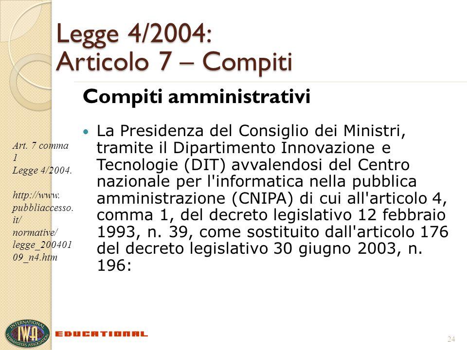 Legge 4/2004: Articolo 7 – Compiti Compiti amministrativi La Presidenza del Consiglio dei Ministri, tramite il Dipartimento Innovazione e Tecnologie (DIT) avvalendosi del Centro nazionale per l informatica nella pubblica amministrazione (CNIPA) di cui all articolo 4, comma 1, del decreto legislativo 12 febbraio 1993, n.