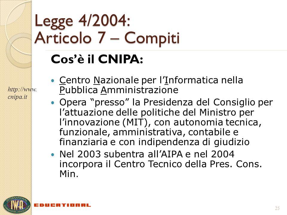 Legge 4/2004: Articolo 7 – Compiti Cosè il CNIPA: Centro Nazionale per lInformatica nella Pubblica Amministrazione Opera presso la Presidenza del Cons