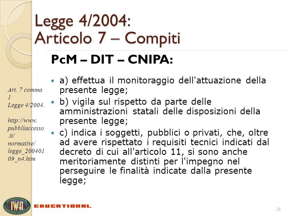 Legge 4/2004: Articolo 7 – Compiti PcM – DIT – CNIPA: a) effettua il monitoraggio dell'attuazione della presente legge; b) vigila sul rispetto da part