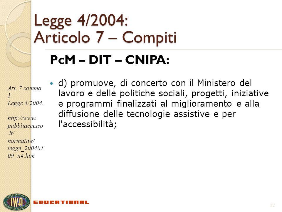 Legge 4/2004: Articolo 7 – Compiti PcM – DIT – CNIPA: d) promuove, di concerto con il Ministero del lavoro e delle politiche sociali, progetti, iniziative e programmi finalizzati al miglioramento e alla diffusione delle tecnologie assistive e per l accessibilità; 27 Art.
