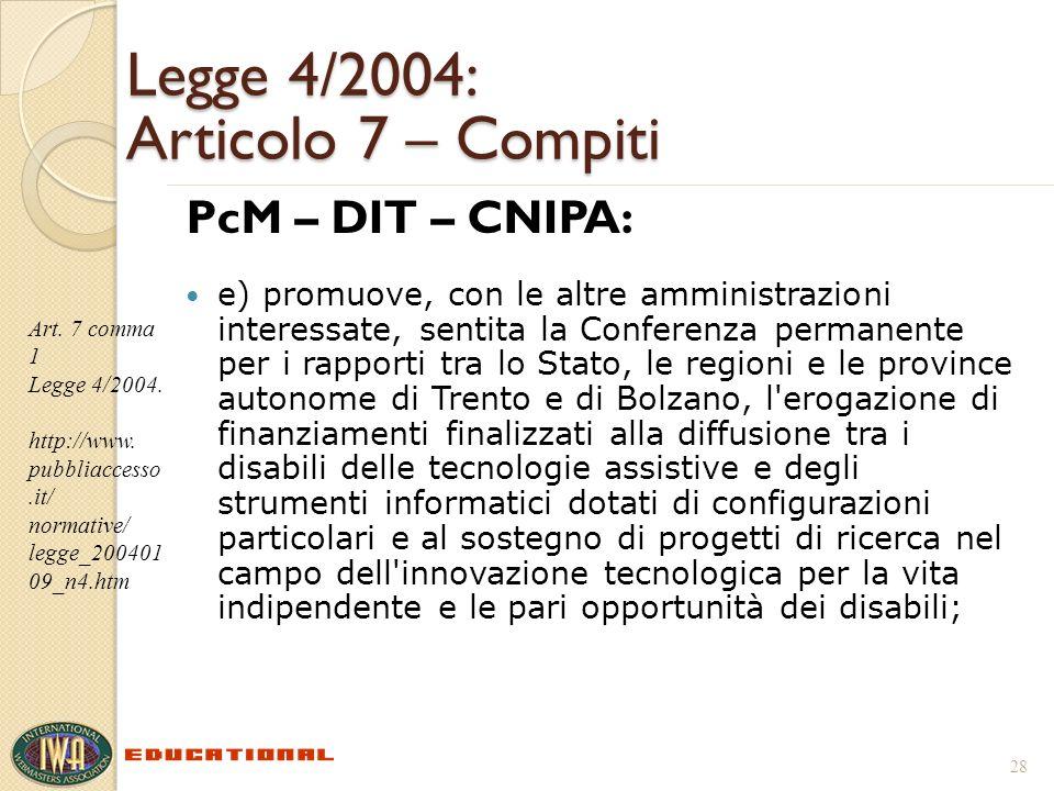 Legge 4/2004: Articolo 7 – Compiti PcM – DIT – CNIPA: e) promuove, con le altre amministrazioni interessate, sentita la Conferenza permanente per i ra