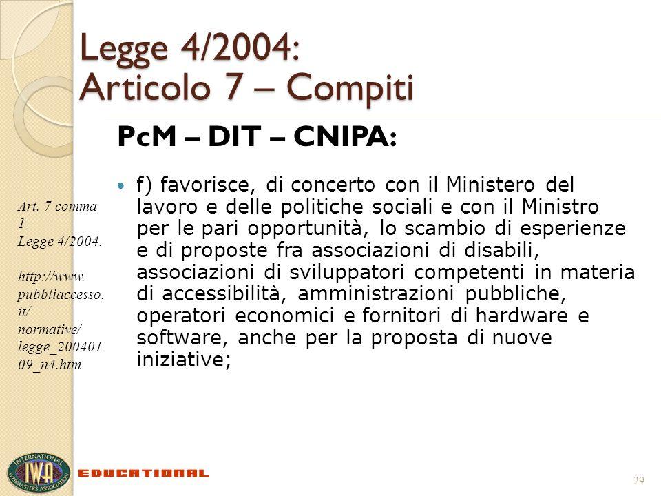Legge 4/2004: Articolo 7 – Compiti PcM – DIT – CNIPA: f) favorisce, di concerto con il Ministero del lavoro e delle politiche sociali e con il Ministr
