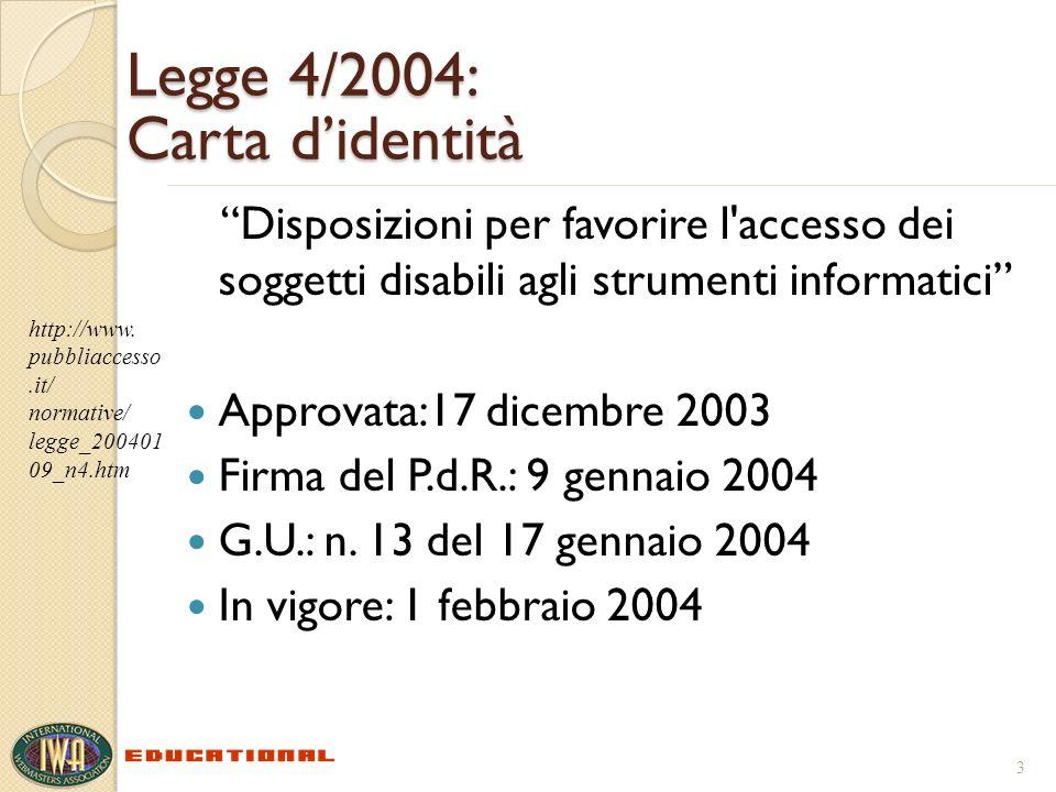 Legge 4/2004: Carta didentità Disposizioni per favorire l accesso dei soggetti disabili agli strumenti informatici Approvata:17 dicembre 2003 Firma del P.d.R.: 9 gennaio 2004 G.U.: n.