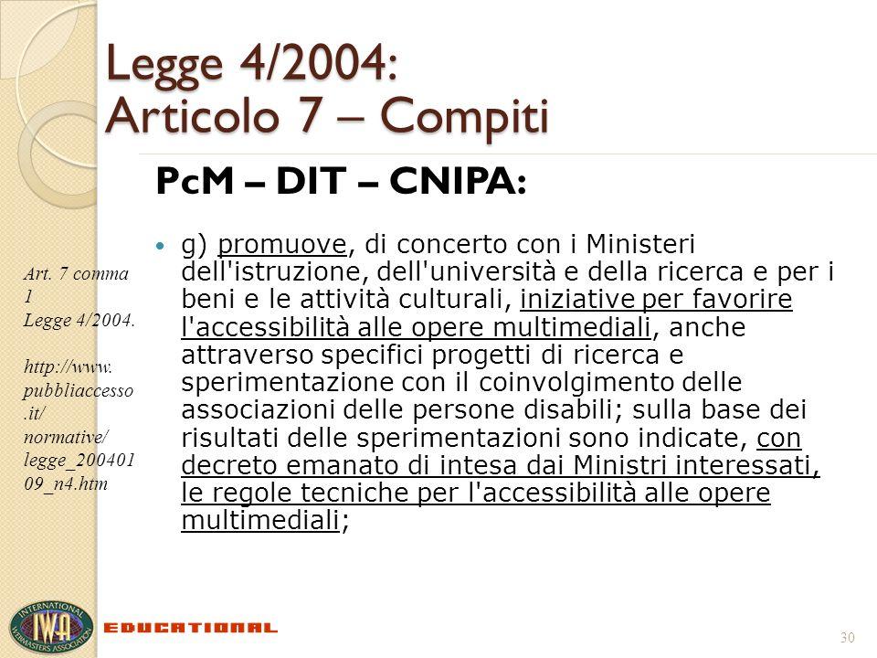 Legge 4/2004: Articolo 7 – Compiti PcM – DIT – CNIPA: g) promuove, di concerto con i Ministeri dell'istruzione, dell'università e della ricerca e per