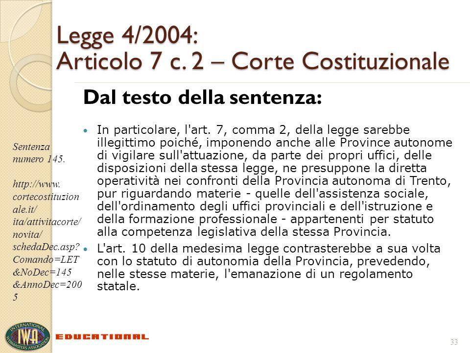 Legge 4/2004: Articolo 7 c. 2 – Corte Costituzionale Dal testo della sentenza: In particolare, l'art. 7, comma 2, della legge sarebbe illegittimo poic
