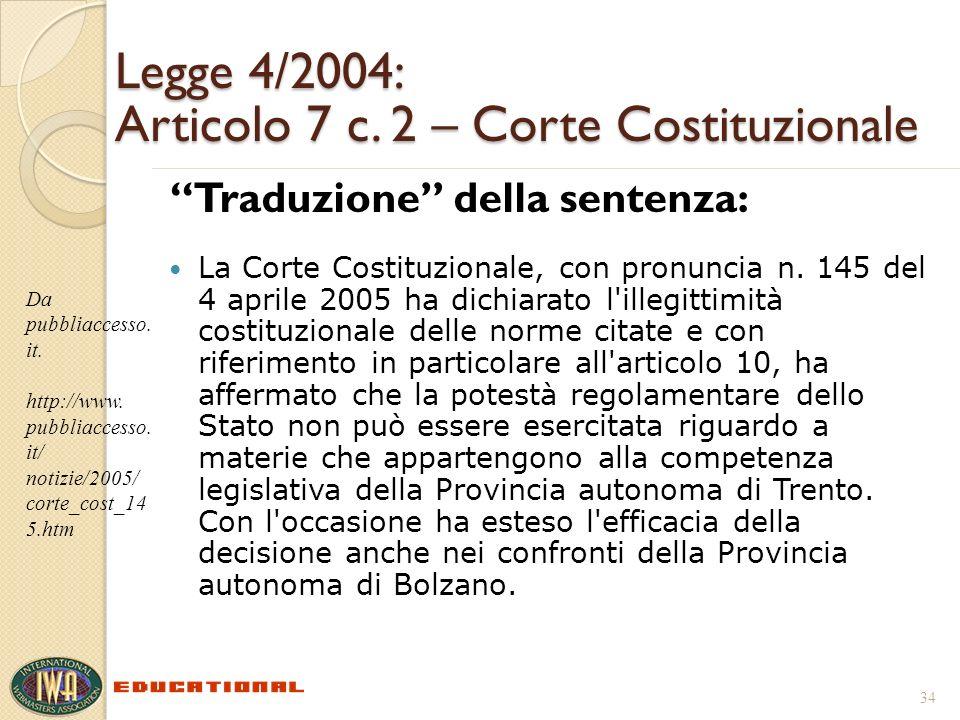 Legge 4/2004: Articolo 7 c. 2 – Corte Costituzionale Traduzione della sentenza: La Corte Costituzionale, con pronuncia n. 145 del 4 aprile 2005 ha dic