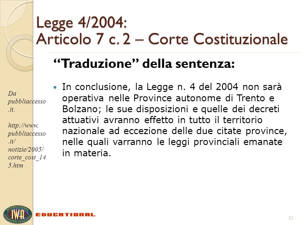 Legge 4/2004: Articolo 7 c. 2 – Corte Costituzionale Traduzione della sentenza: In conclusione, la Legge n. 4 del 2004 non sarà operativa nelle Provin