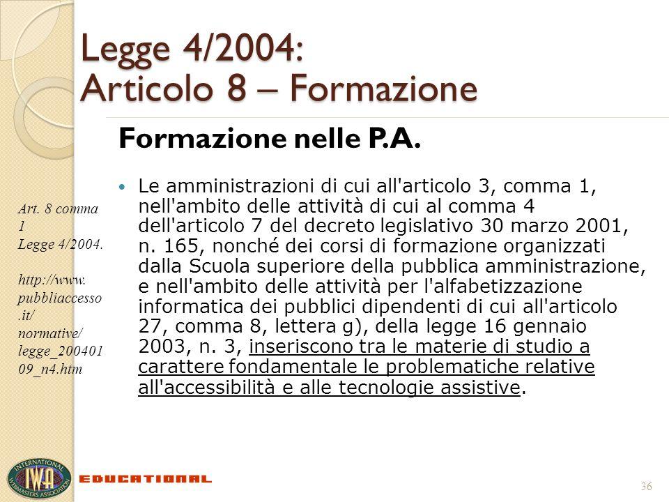 Legge 4/2004: Articolo 8 – Formazione Formazione nelle P.A. Le amministrazioni di cui all'articolo 3, comma 1, nell'ambito delle attività di cui al co