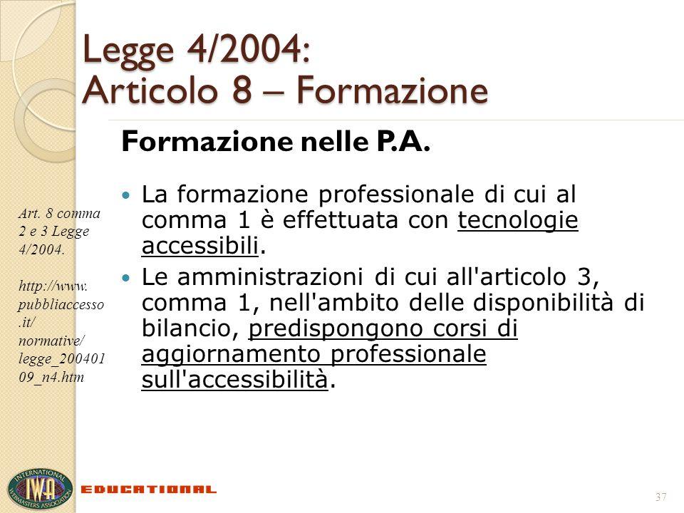 Legge 4/2004: Articolo 8 – Formazione Formazione nelle P.A. La formazione professionale di cui al comma 1 è effettuata con tecnologie accessibili. Le