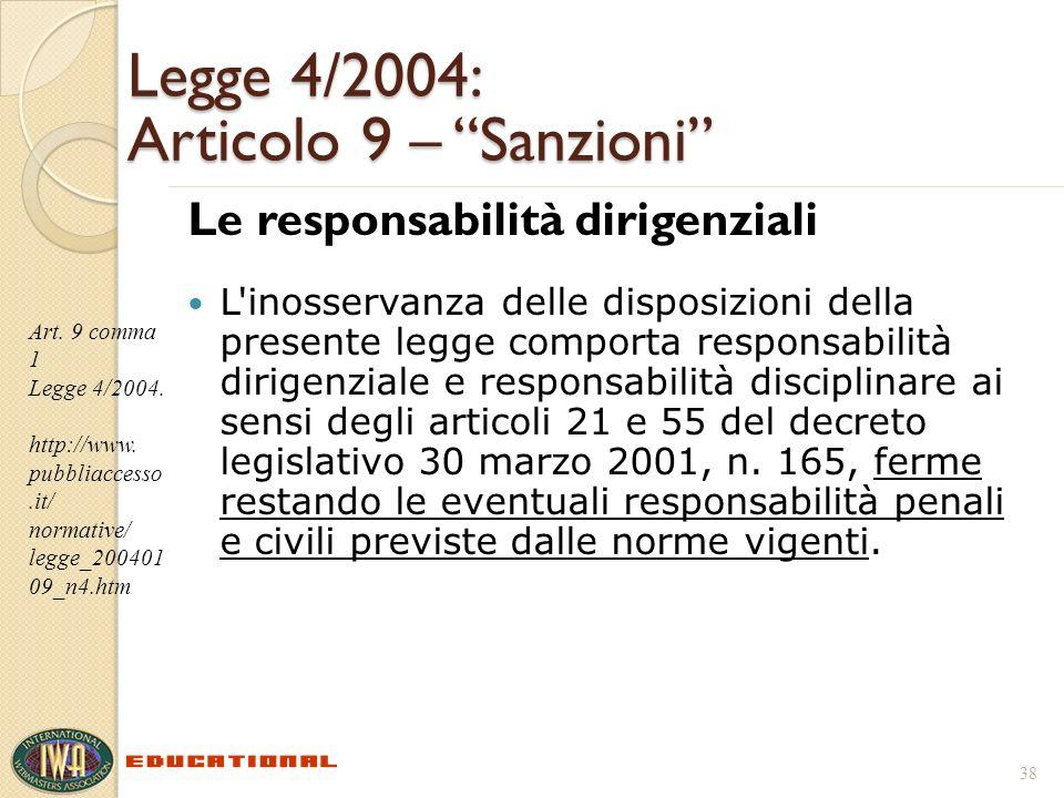 Legge 4/2004: Articolo 9 – Sanzioni Le responsabilità dirigenziali L inosservanza delle disposizioni della presente legge comporta responsabilità dirigenziale e responsabilità disciplinare ai sensi degli articoli 21 e 55 del decreto legislativo 30 marzo 2001, n.