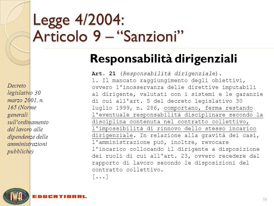 Legge 4/2004: Articolo 9 – Sanzioni Responsabilità dirigenziali 39 Decreto legislativo 30 marzo 2001, n. 165 (Norme generali sull'ordinamento del lavo