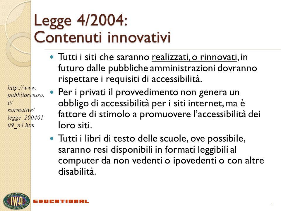 Legge 4/2004: Contenuti innovativi Tutti i siti che saranno realizzati, o rinnovati, in futuro dalle pubbliche amministrazioni dovranno rispettare i requisiti di accessibilità.