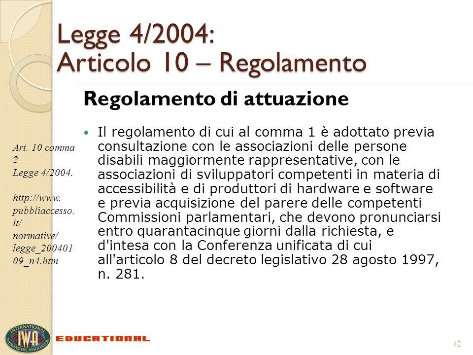 Legge 4/2004: Articolo 10 – Regolamento Regolamento di attuazione Il regolamento di cui al comma 1 è adottato previa consultazione con le associazioni