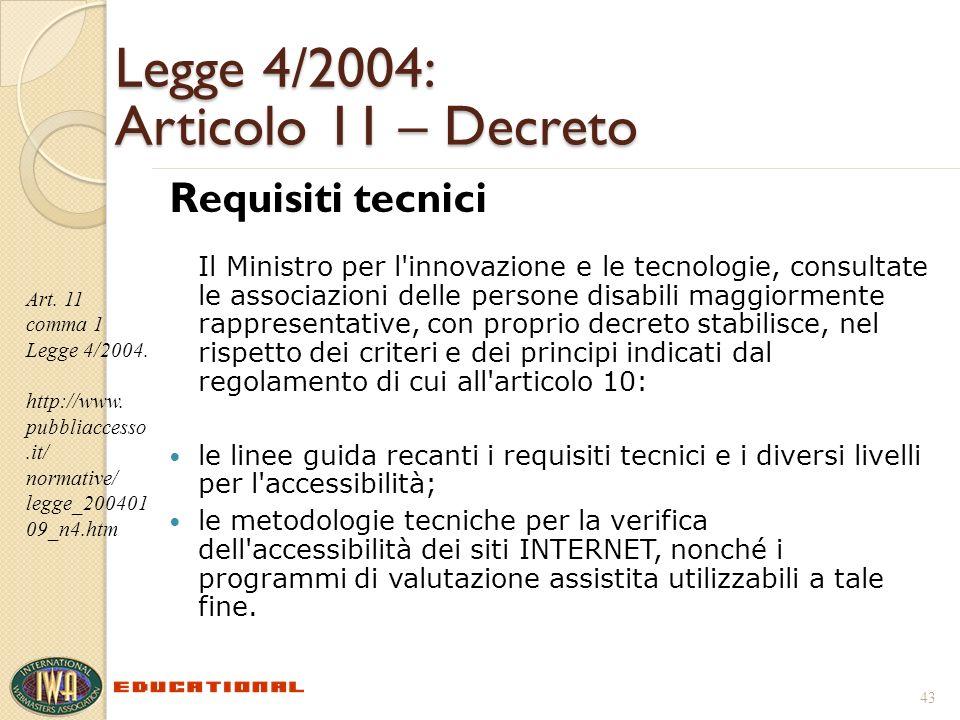 Legge 4/2004: Articolo 11 – Decreto Requisiti tecnici Il Ministro per l'innovazione e le tecnologie, consultate le associazioni delle persone disabili