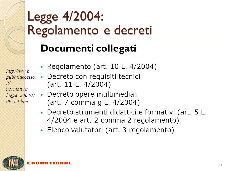 Legge 4/2004: Regolamento e decreti Documenti collegati Regolamento (art. 10 L. 4/2004) Decreto con requisiti tecnici (art. 11 L. 4/2004) Decreto oper