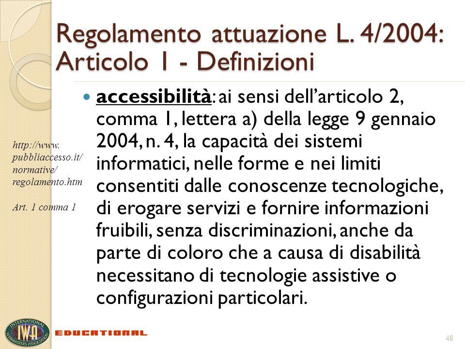 Regolamento attuazione L. 4/2004: Articolo 1 - Definizioni accessibilità: ai sensi dellarticolo 2, comma 1, lettera a) della legge 9 gennaio 2004, n.