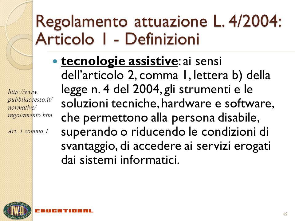 Regolamento attuazione L. 4/2004: Articolo 1 - Definizioni tecnologie assistive: ai sensi dellarticolo 2, comma 1, lettera b) della legge n. 4 del 200